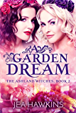 A Garden Dream: The Ashland Witches, Book 2