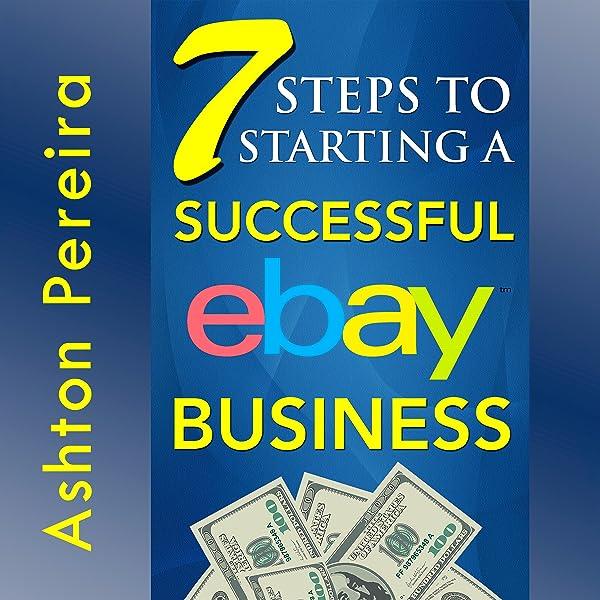 Amazon Com 7 Steps To Starting A Successful Ebay Business Audible Audio Edition Ashton Pereira Jay Prichard Ashton Pereira Audible Audiobooks