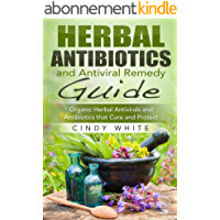 Herbal Antibiotics and Antiviral Remedy Guide: Organic Herbal Antivirals and Antibiotics that Cure and Protect (Healthy Living Collection) (English Edition)
