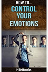 How To Control Your Emotions: Quick Results Guide (How To eBooks Book 26) Kindle Edition