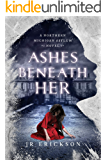 Ashes Beneath Her: A Northern Michigan Asylum Novel
