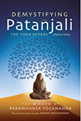 Demystifying Patanjali: The Yoga Sutras (Aphorisms): The Wisdom of Paramhansa Yogananda Presented by his direct disciple, Swami Kriyananda: The Wisdom ... by his Direct Disciple, Swami Kriyananda Kindle Edition