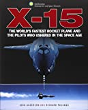 X-15: The World's Fastest Rocket Plane and the Pilots Who Ushered in the Space Age (Smithsonian Series)