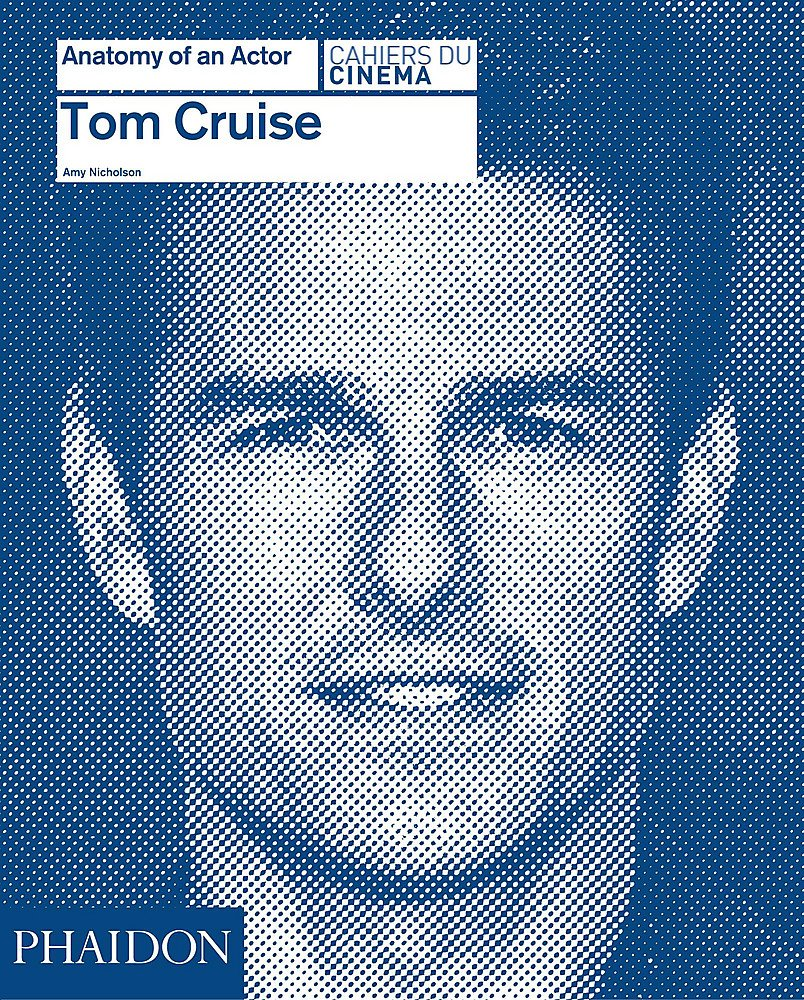 Tom Cruise Anatomy Of An Actor Amy Nicholson 9780714868011