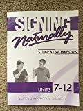 Signing Naturally Student Workbook, Units 7-12
