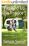 Pitched Up in France: by the author of 'A Tent in France'