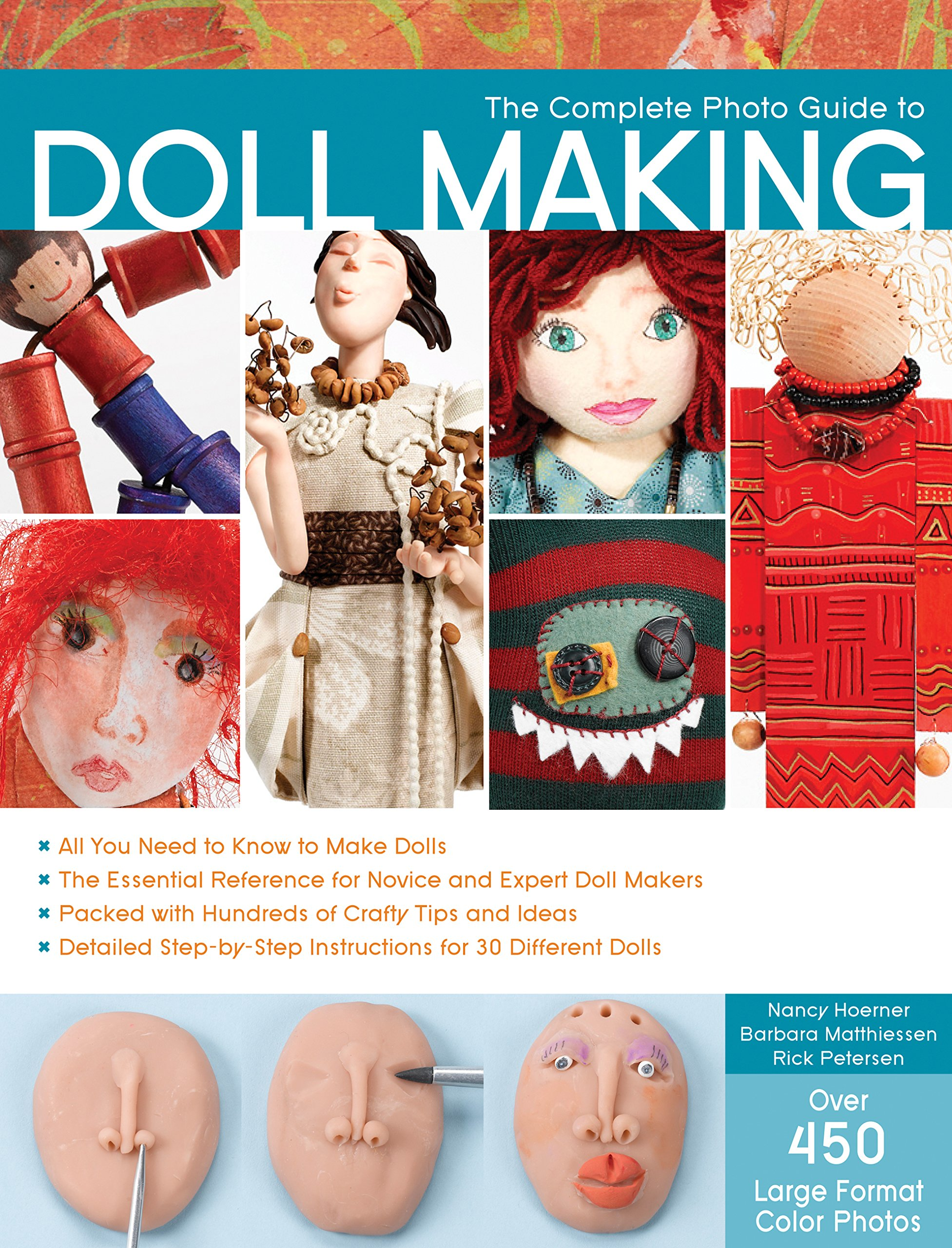 The Complete Photo Guide to Doll Making: *All You Need to Know to Make Dolls * The Essential Reference for Novice and Expert Doll Makers *Packed with ... Instructions for 30 Different Dolls
