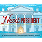 The Next President: The Unexpected Beginnings and Unwritten Future of America's Presidents (Presidents Book for Kids; History