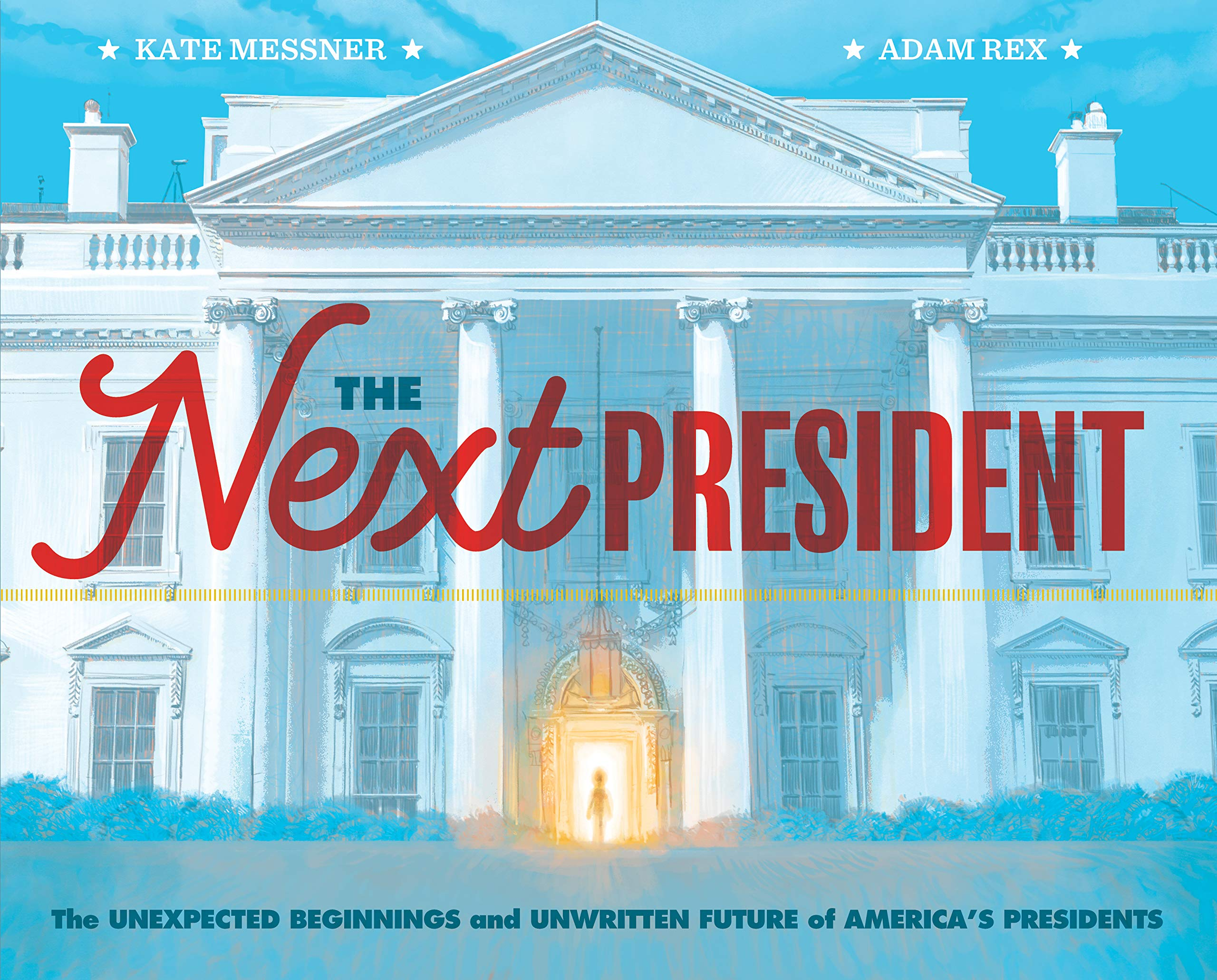 The Next President: The Unexpected Beginnings and Unwritten Future ...