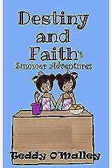 Destiny And Faith's Summer Adventures (Book #2 in the Destiny And Faith series) Kindle Edition
