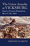 The Union Assaults at Vicksburg: Grant Attacks Pemberton, May 17–22, 1863 (Modern War Studies)