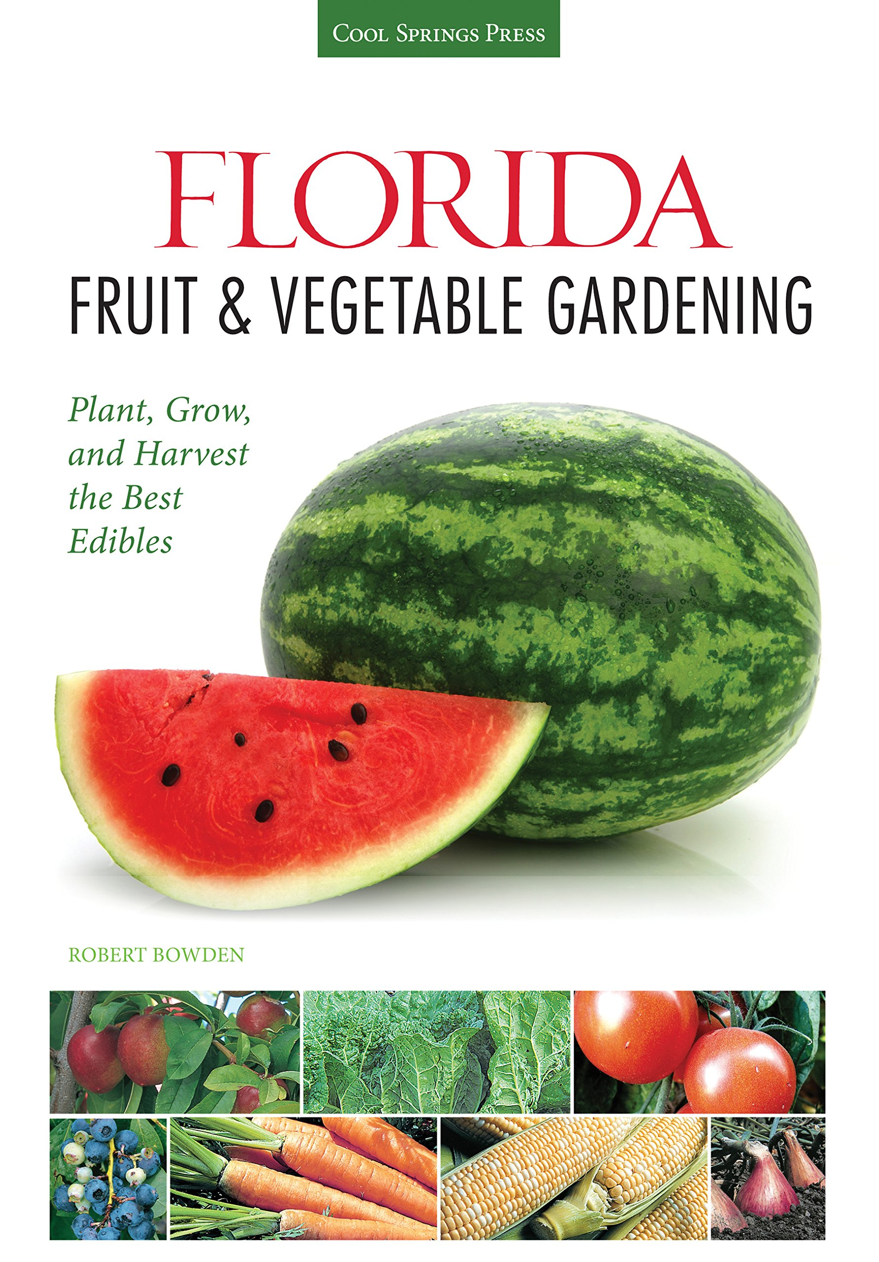 Florida Fruit & Vegetable Gardening: Plant, Grow, and Harvest the Best Edibles (Fruit & Vegetable Gardening Guides)