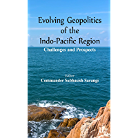 Evolving Geopolitics of Indo-Pacific Region: Challenges and Prospects