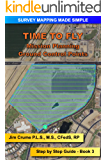Time to Fly: Step by Step Guide (Survey Mapping Made Simple Book 3)