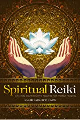 Spiritual Reiki: Channel Your Intuitive Abilities for Energy Healing Kindle Edition