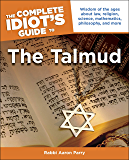 The Complete Idiot's Guide to the Talmud: Wisdom of the Ages About Law, Religion, Science, Mathematics, Philosophy, and…