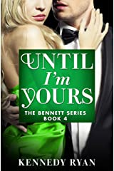 Until I'm Yours (The Bennett Series Book 4) Kindle Edition