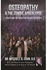 Osteopathy and the Zombie Apocalypse: A Career Guide for Pre-Med & Pre-College Students: Why you want to be an Osteopathic Medical Doctor at the End of the World! Kindle Edition