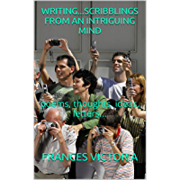 WRITING...SCRIBBLINGS FROM AN INTRIGUING MIND: poems, thoughts, ideas, letters... (English Edition)