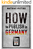 How to Publish in Germany – the Comprehensive Guide for International Indie Authors (English Edition)