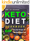 Keto Diet Cookbook For Beginners 2019: 600 Keto Diet Recipes for Your Rapid Weight Loss