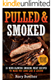 Pulled & Smoked: 25 Mind-Blowing Smoking Meat Recipes To Make You Look Like A Legend (Rory's Meat Kitchen)