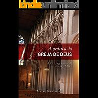 A Prática da Igreja de Deus: A fé e o funcionamento da igreja bíblica