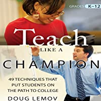 Teach Like a Champion: 49 Techniques that Put Students on the Path to College