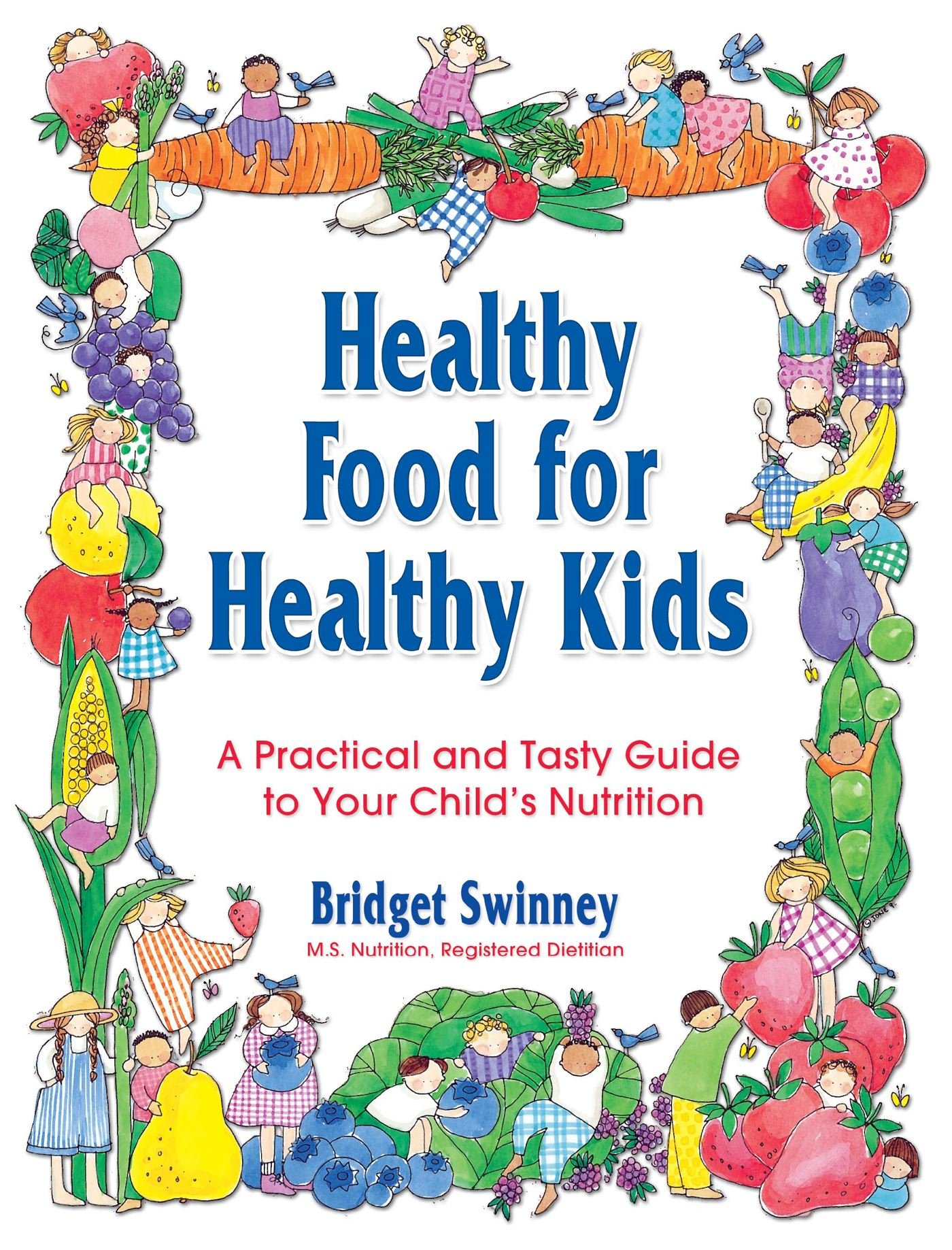Healthy Food For Healthy Kids A Practical And Tasty Guide To Your Child S Nutrition Swinney Bridget 9780671317256 Amazon Com Books