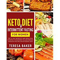 Keto Diet & Intermittent Fasting for Women: A Complete 21-Day Workout And Meal Plan Strategy For Women To Lose Weight Through Fasting On Ketogenic Diet (English Edition)