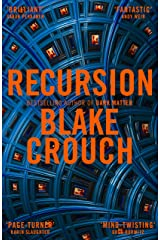 Recursion: From the Bestselling Author of Dark Matter Comes the Most Exciting, Twisty Thriller of the Year Kindle Edition