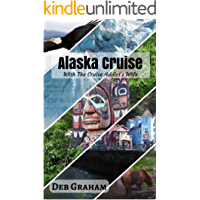 Alaska Cruise with the Cruise Addict's Wife: best guide to plan a cruise to Alaska