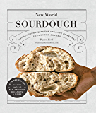 New World Sourdough:Artisan Techniques for Creative Homemade Fermented Breads; With Recipes for Birote, Bagels, Pan de…