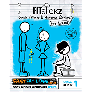 FitStickz #1- Simple Fitness & Awesome Workouts For Humans [Men & Women]: The Fast Fat Loss Total Bodyweight Exercises…