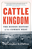 Cattle Kingdom: The Hidden History of the Cowboy West