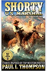 Shorty: U.S. Marshal: The Guns of Thompson: Western Adventure Stories Inspired By Top Western Writer Paul L. Thompson (The Shorty: U.S. Marshal Western Series Book 3) Kindle Edition