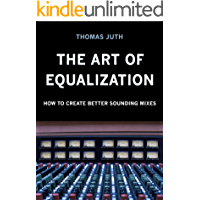 The Art of Equalization (The Art of Mixing Trilogy Book 2)