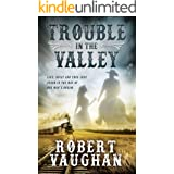 Trouble in The Valley: A Classic Western Fiction Novel