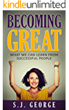 Becoming Great: What We Can Learn From Successful People