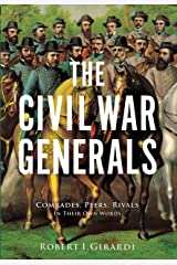 The Civil War Generals: Comrades, Peers, Rivals-In Their Own Words Hardcover