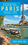 Essential Paris Travel Tips: Secrets, Advice & Insight for a Perfect Paris Vacation (Essential Europe Travel Tips Book 1…