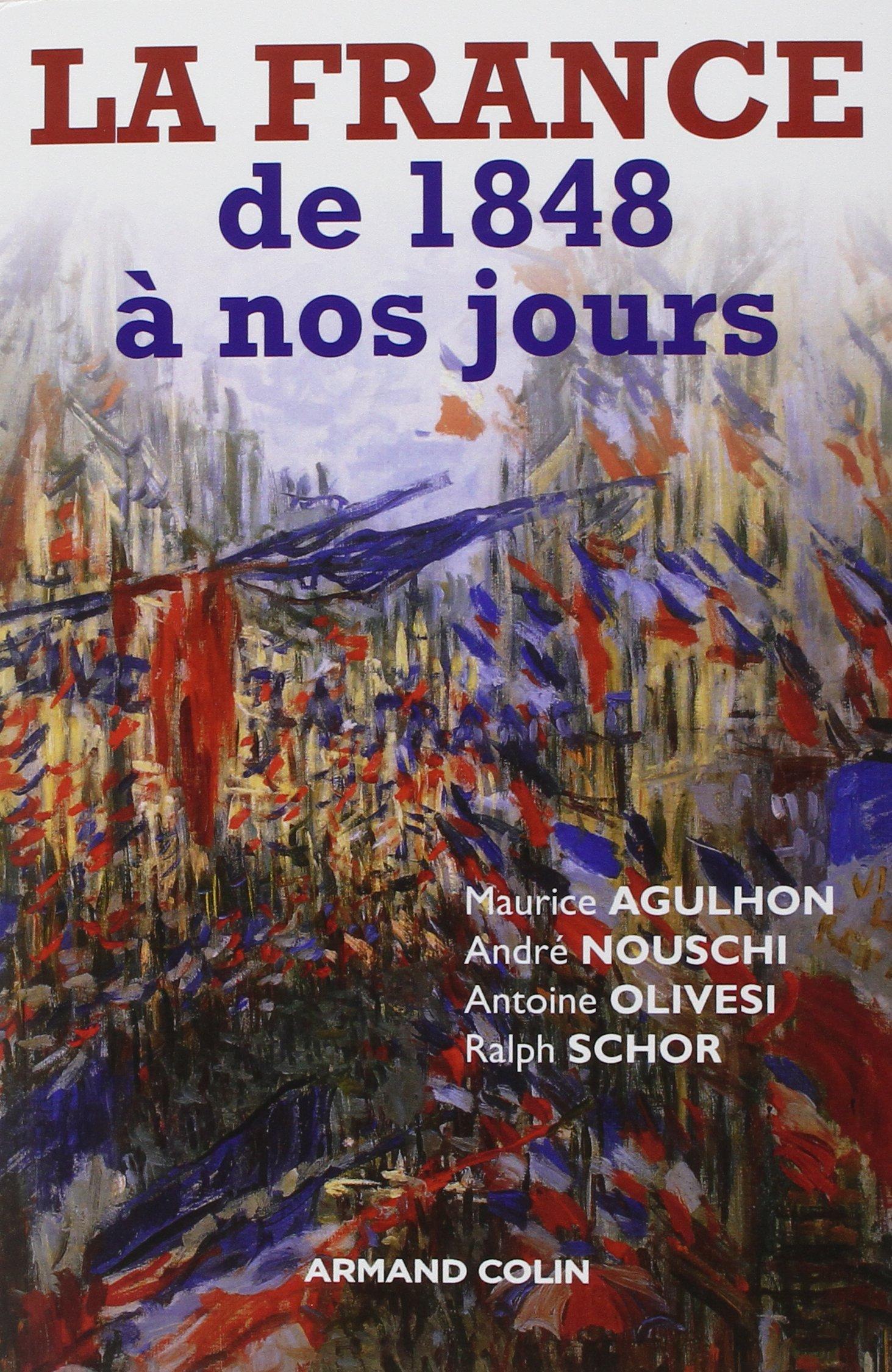 La France de 1848 à nos jours Broché – 16 janvier 2018 Maurice Agulhon André Nouschi Antoine Olivesi Ralph Schor