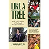 Like a Tree: How Trees, Women, and Tree People Can Save the Planet (Ecofeminism, Environmental Activism)
