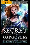 Secret of the Gargoyles (Gargoyle Guardian Chronicles Book 3)