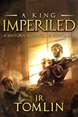 A King Imperiled: A Historical Novel of Scotland (The Stewart Chronicle Book 3) Kindle Edition