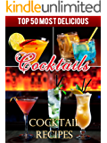 Top 50 Most Delicious Cocktails - Cocktail Recipes (Recipe Top 50's Book 13)