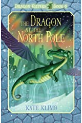 Dragon Keepers #6: The Dragon at the North Pole Kindle Edition