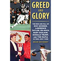 Greed and Glory: The Rise and Fall of Doc Gooden, Lawrence Taylor, Ed Koch, Rudy Giuliani, Donald Trump, and the Mafia in 1980s New Yor