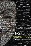 Nós Somos Anonymous - Por Dentro do Mundo Dos Hackers