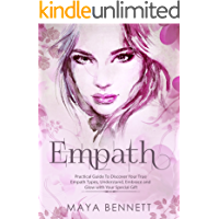 EMPATH: Practical Guide To Discover Your True Empath Types, Understand, Embrace and Glow with Your Special Gift (Empath Series Book 1)